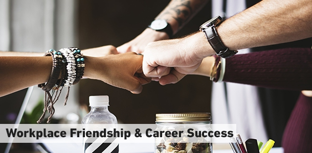 Importance of Workplace Friendships in Career Success