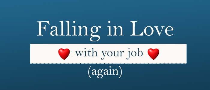 Falling in Love with Your Job (Again)